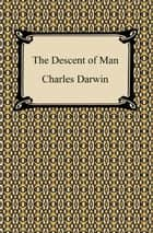 The Descent of Man ebook by Charles Darwin
