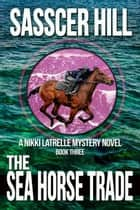 The Sea Horse Trade - Nikki Latrelle Racing Mysteries, #3 ebook by Sasscer Hill
