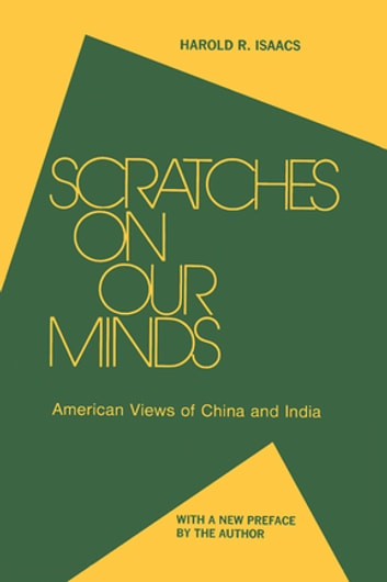 Scratches on Our Minds: American Images of China and India - American Images of China and India ebook by Harold R. Isaacs