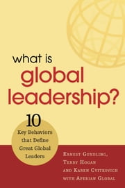 What Is Global Leadership? - 10 Key Behaviors That Define Great Global Leaders ebook by Ernest Gundling,Terry Hogan,Karen Cvitkovich