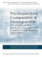 Psychoanalysis Comparable and Incomparable - The Evolution of a Method to Describe and Compare Psychoanalytic Approaches ebook by David Tuckett