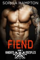 Fiend - Knights Disciples MC, #3 ebook by Sophia Hampton