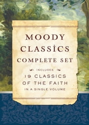 Moody Classics Complete Set - Includes 19 Classics of the Faith in a Single Volume ebook by St. Augustine, Dr. and Mrs. Howard Taylor, Apostolic Fathers,...