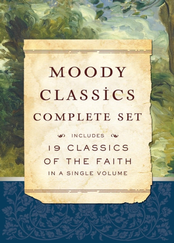 Moody Classics Complete Set - Includes 19 Classics of the Faith in a Single Volume ebook by St. Augustine,Dr. and Mrs. Howard Taylor,Apostolic Fathers,J. Oswald Sanders,G.K. Chesterton,George Mueller,Hannah Whitall Smith,E.M. Bounds,Thomas A. A'Kempis,Andrew Murray,John Bunyan,R. A. Torrey,C.H. Spurgeon,L.E. Maxwell,J.C. Ryle,D.L. Moody,F.B. Meyer