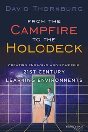 From the Campfire to the Holodeck - Creating Engaging and Powerful 21st Century Learning Environments ebook by David Thornburg