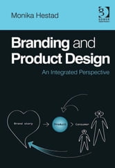 Branding and Product Design - An Integrated Perspective ebook by Dr Monika Hestad