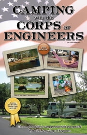 Camping With the Corps of Engineers: The Complete Guide to Campgrounds Built and Operated by the U.S. Army Corps of Engineers ebook by Don Wright