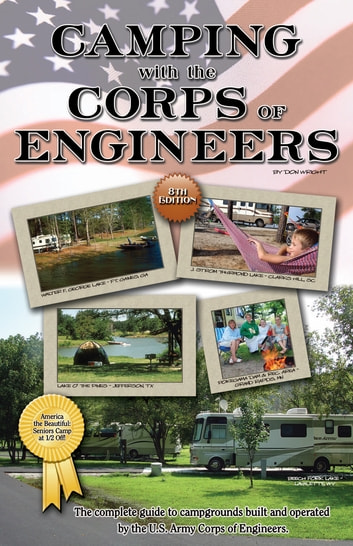 Camping With the Corps of Engineers: The Complete Guide to Campgrounds Built and Operated by the U.S. Army Corps of Engineers - The Complete Guide to Campgrounds Built and Operated by the U.S. Army Corps of Engineers ebook by Don Wright