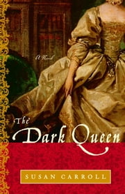 The Dark Queen - A Novel ebook by Susan Carroll