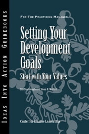 Setting Your Development Goals - Start with Your Values ebook by Center for Creative Leadership (CCL),Bill Sternbergh,Sloan R. Weitzel