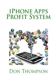 iPhone Apps Profit System ebook by Don Thompson