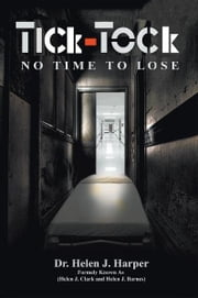 Tick Tock: No Time to Lose ebook by Dr. Helen J. Harper