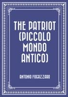 The Patriot (Piccolo Mondo Antico) ebook by Antonio Fogazzaro