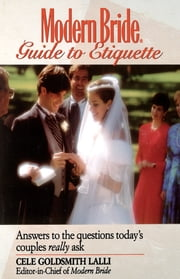 Modern Bride Guide to Etiquette - Answers to the Questions Today's Couples Really Ask ebook by Cele Goldsmith Lalli