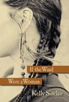 If the Wind Were A Woman ebook by Kelly Sinclair