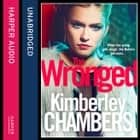 The Wronged: No parent should ever have to bury their child... audiobook by Kimberley Chambers