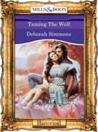 Taming The Wolf (Mills & Boon Vintage 90s Modern) ebook by Deborah Simmons