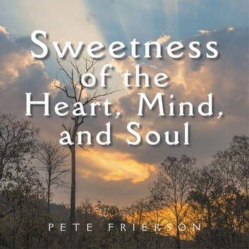 Sweetness of the Heart, Mind, and Soul ebook by Pete Frierson