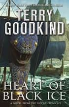 Heart of Black Ice - Sister of Darkness: The Nicci Chronicles, Volume IV e-bok by Terry Goodkind
