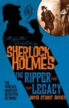 The Further Adventures of Sherlock Holmes: The Ripper Legacy ebook by David Stuart Davies