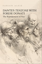 Dante's Tenzone with Forese Donati - The Reprehension of Vice ebook by Fabian Alfie