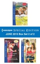 Harlequin Special Edition June 2015 - Box Set 2 of 2 - Suddenly a Father\Her Red-Carpet Romance\Dylan's Daddy Dilemma ebook by Michelle Major, Marie Ferrarella, Tracy Madison