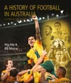 A History of Football in Australia ebook by Hay, Roy, Murray,...