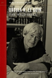 The Wild Girls ebook by Ursula K Le Guin