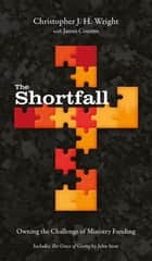 The Shortfall - Owning the Challenge of Ministry Funding ebook by Christopher J. H. Wright, James Cousins, John Stott