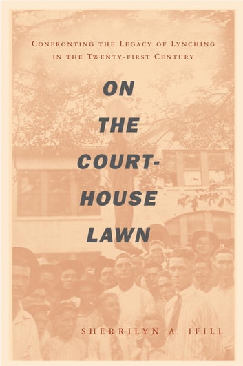 On the Courthouse Lawn - Confronting the Legacy of Lynching in the Twenty-first Century ebook by Sherrilyn Ifill