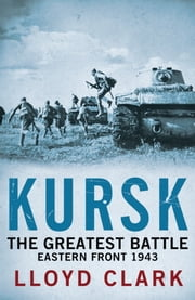 Kursk: The Greatest Battle ebook by Lloyd Clark