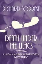 Death Under the Lilacs ebook by Richard Forrest