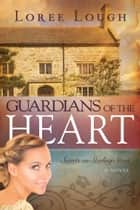 Guardians of the Heart ebook by Loree Lough