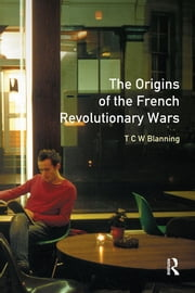 The Origins of the French Revolutionary Wars ebook by T.C.W. Blanning