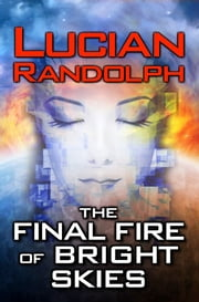 The Final Fire of Bright Skies ebook by Lucian Randolph