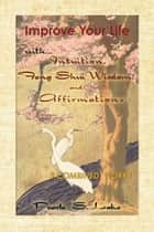 Improve Your Life with Intuition, Feng Shui Wisdom, and Affirmations ebook by Pearle S. Lake