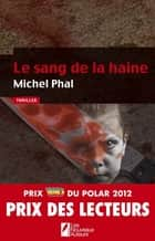 Le sang de la haine ebook by Michel Phal