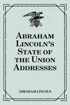 Abraham Lincoln's State of the Union Addresses ebook by Abraham Lincoln
