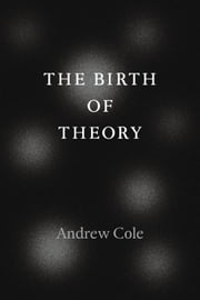 The Birth of Theory ebook by Andrew Cole