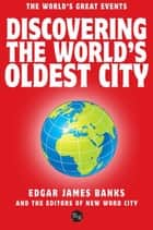 Discovering the Worlds Oldest City ebook by Edgar James Banks and The Editors of New Word City
