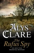 Rufus Spy, The ebook by Alys Clare