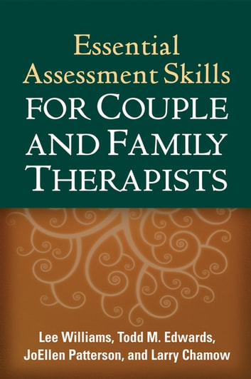 Essential Assessment Skills for Couple and Family Therapists ebook by Lee Williams, PhD, LMFT,Todd M. Edwards, PhD, LMFT,JoEllen Patterson, PhD, LMFT,Larry Chamow, PhD, LMFT
