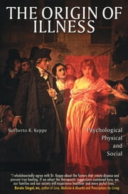 The Origin of Illness - Psychological, Physical and Social ebook by Norberto R. Keppe