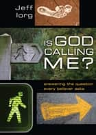 Is God Calling Me? - Answering the Question Every Believer Asks ebook by Jeff Iorg