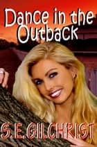 Dance in the Outback ebook by S E Gilchrist