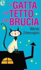 La gatta sul tetto che brucia - eLit eBook by Wendy Etherington