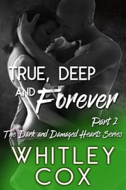 True, Deep and Forever: Part 2 ebook by Whitley Cox
