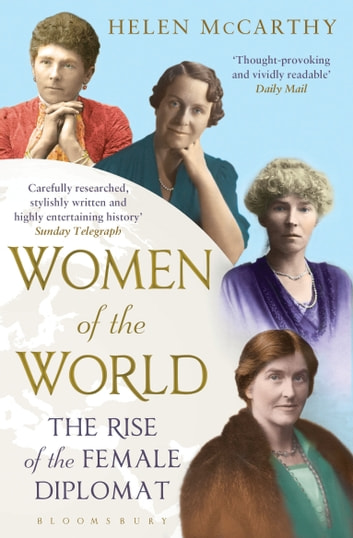 Women of the World - The Rise of the Female Diplomat ebook by Helen McCarthy