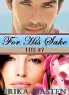 For His Sake: His #7 (A Billionaire Domination Serial) ebook by