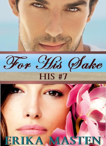 For His Sake: His #7 (A Billionaire Domination Serial) ebook by Erika Masten